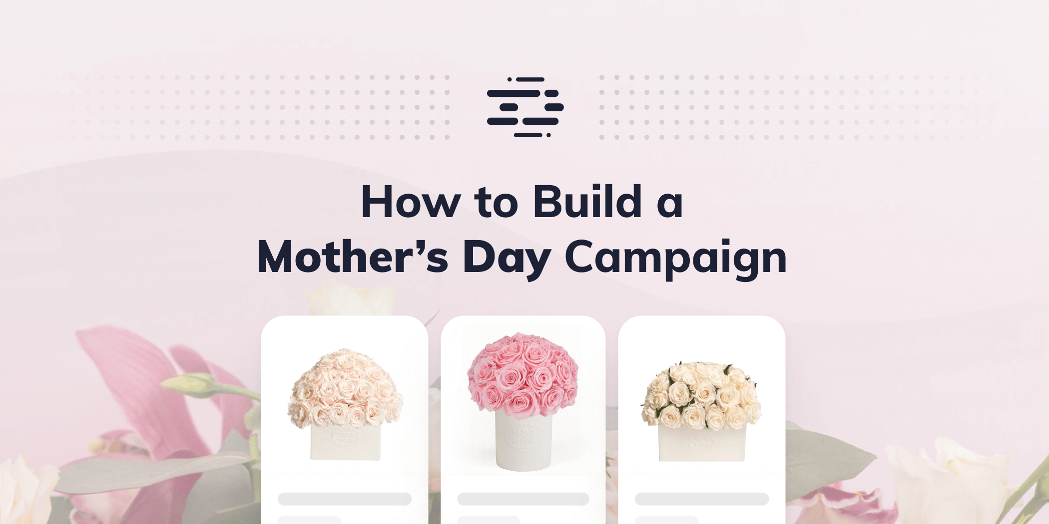 How to Build a Mother's Day Campaign that Works