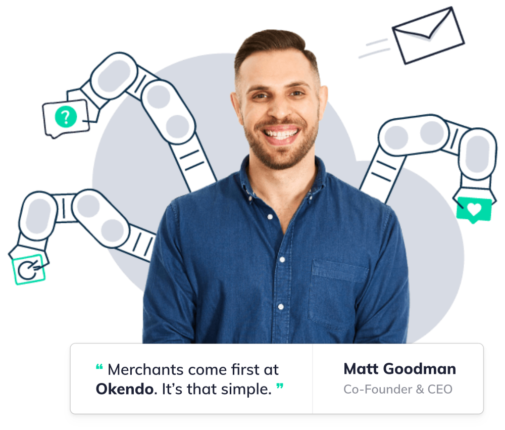 Matt Goodman, Co-Founder & CEO at Okendo, says: Merchants come first at Okendo. It's that simple.